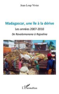 Madagascar une Ile A la derive - les annees 2007-2010 - de r