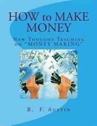 How to Make Money: New Thought Teaching on Money Making