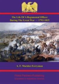 Life Of A Regimental Officer During The Great War - 1793-1815