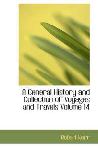 A General History and Collection of Voyages and Travels Volume 14