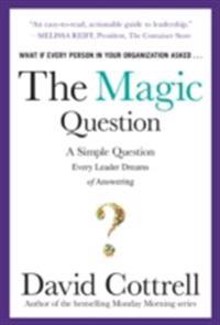 Magic Question: A Simple Question Every Leader Dreams of Answering