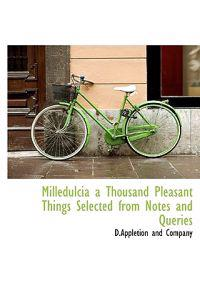Milledulcia a Thousand Pleasant Things Selected from Notes and Queries
