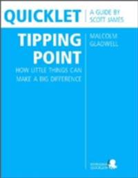 Quicklet on Malcolm Gladwell's The Tipping Point: How Little Things Can Make a Big Difference (CliffNotes-like Summary and Analysis)