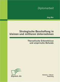 Strategische Beschaffung in kleinen und mittleren Unternehmen: Theroetische Erkenntnisse und empirische Befunde