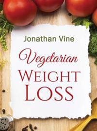 Vegetarian Weight Loss: How to Achieve Healthy Living & Low Fat Lifestyle