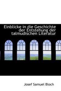 Einblicke in Die Geschichte Der Entstehung Der Talmudischen Literatur
