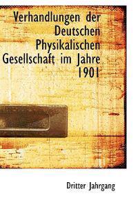 Verhandlungen Der Deutschen Physikalischen Gesellschaft Im Jahre 1901