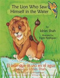 The Lion Who Saw Himself in the Water -- El Leon Que Se Vio En El Agua
