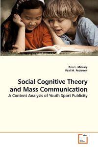 Social Cognitive Theory and Mass Communication