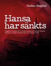 Hansa har sänkts : uppgifter rörande det svenska passagerarfartyget Hansas förlisning utanför Gotland den 24 november 1944