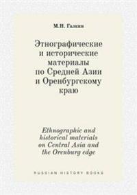 Ethnographic and Historical Materials on Central Asia and the Orenburg Edge