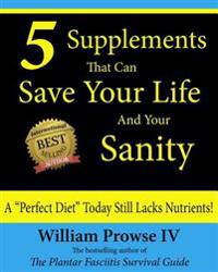 "5 Supplements That Can Save Your Life and Your Sanity: A ""Perfect Diet"" Today Still Lacks Nutrients!"