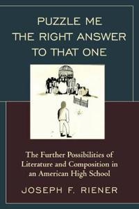 Puzzle Me the Right Answer to That One: The Further Possibilities of Literature and Composition in an American High School