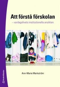 Att förstå förskolan : vardagslivets institutionella ansikten