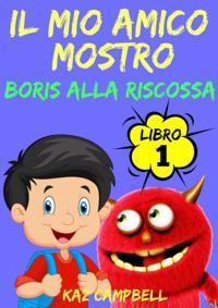 Il Mio Amico Mostro - Libro 1 - Boris alla Riscossa