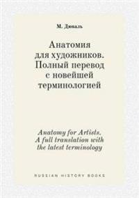 Anatomy for Artists. a Full Translation with the Latest Terminology