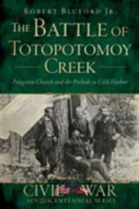Battle of Totopotomoy Creek: Polegreen Church and the Prelude to Cold Harbor