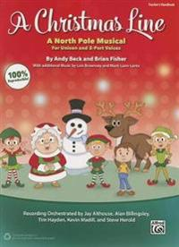 A Christmas Line: A North Pole Musical for Unison and 2-Part Voices (Teacher's Handbook)