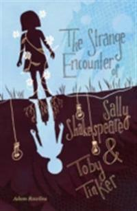Strange Encounter of Sally Shakespeare and Toby Tinker