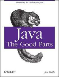 Java: The Good Parts: Unearthing the Excellence in Java