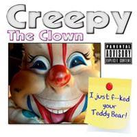Creepy the Clown: I Just F'Ed Your Teddy Bear