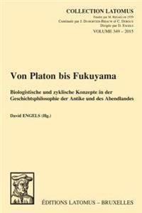 Von Platon Bis Fukuyama: Biologistische Und Zyklische Konzepte in Der Geschichtsphilosophie Der Antike Und Des Abendlandes