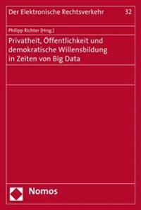 Privatheit, Offentlichkeit Und Demokratische Willensbildung in Zeiten Von Big Data