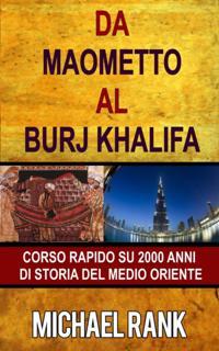 Da Maometto Al Burj Khalifa - Corso Rapido Su 2000 Anni Di Storia Del Medio Oriente