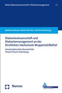 Diakoniewissenschaft Und Diakoniemanagement an Der Kirchlichen Hochschule Wuppertal/Bethel: Interdisziplinaritat, Normativitat, Theorie-Praxis-Verbind
