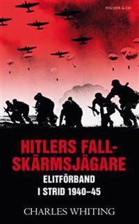 Hitlers fallskärmsjägare : elitförband i strid 1940-45