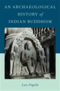 Archaeological History of Indian Buddhism