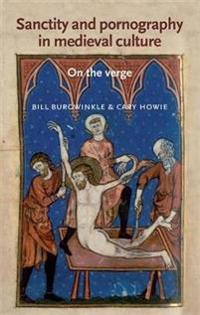 Sanctity and Pornography in Medieval Culture