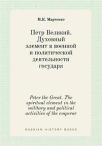 Peter the Great. the Spiritual Element in the Military and Political Activities of the Emperor