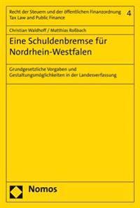 Eine Schuldenbremse Fur Nordrhein-Westfalen: Grundgesetzliche Vorgaben Und Gestaltungsmoglichkeiten in Der Landesverfassung
