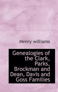 Genealogies of the Clark, Parks, Brockman and Dean, Davis and Goss Families