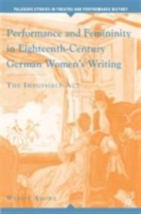 Performance and Femininity in Eighteenth-Century German Women's Writing
