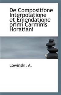 de Compositione Interpolatione Et Emendatione Primi Carminis Horatiani