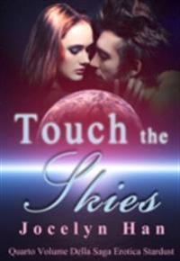 Touch The Skies (Quarto Volume Della Saga Erotica Stardust)
