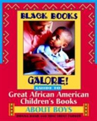 Black Books Galore! Guide to Great African American Children's Books about Boys