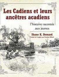 Les Cadiens et leurs ancetres acadiens / Cajuns and their Acadian Ancestors