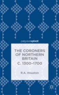 Coroners of Northern Britain c. 1300-1700