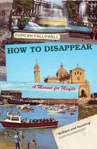 How to Dissapear: a Memoir for Misfits