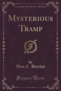 Mysterious Tramp (Classic Reprint)
