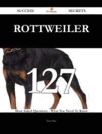 Rottweiler 127 Success Secrets - 127 Most Asked Questions On Rottweiler - What You Need To Know
