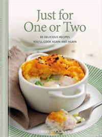 Just for one or two - 80 delicious recipes youll cook again and again