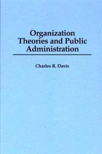 Organization Theories and Public Administration