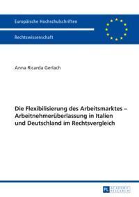 Die Flexibilisierung des Arbeitsmarktes - Arbeitnehmerueberlassung in Italien und Deutschland im Rechtsvergleich