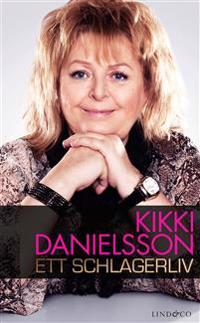 Kikki Danielsson : ett schlagerliv