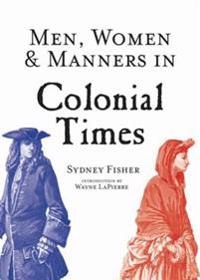 Men, Women & Manners in Colonial Times