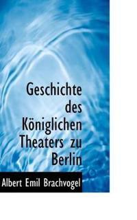 Geschichte Des K Niglichen Theaters Zu Berlin
